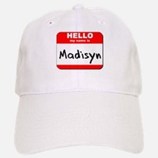 Hello my name is Madisyn Baseball Baseball Cap