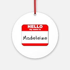 Hello my name is Madeleine Ornament (Round)