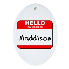 Hello my name is Maddison Oval Ornament
