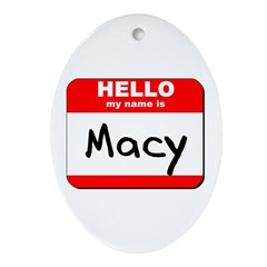 Hello my name is Macy Oval Ornament