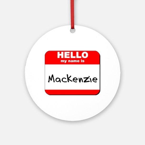 Hello my name is Mackenzie Ornament (Round)