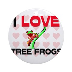 I Love Tree Frogs Ornament (Round)