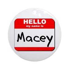 Hello my name is Macey Ornament (Round)