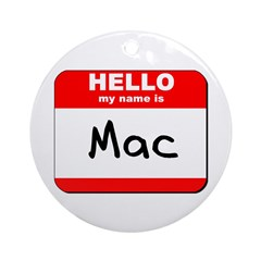 Hello my name is Mac Ornament (Round)