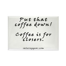 Coffee is for closers - Rectangle Magnet
