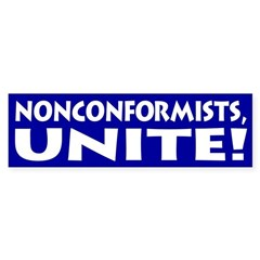 Nonconformists, Unite! (bumper sticker)