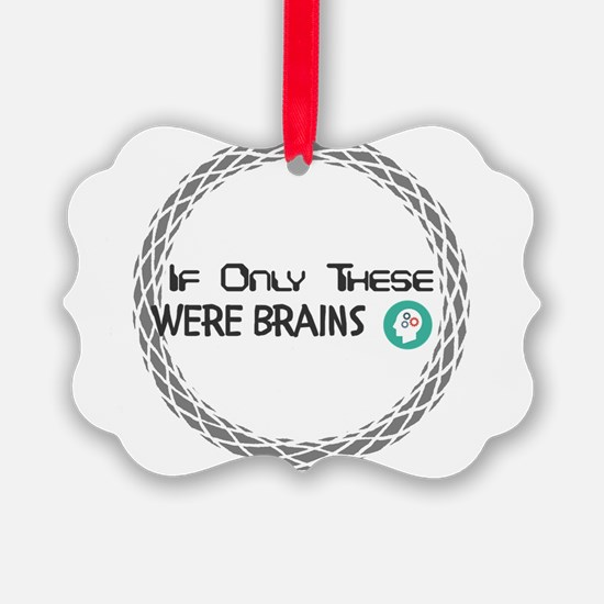 If Only These Were Brains Ornament