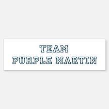 Team Purple Martin Bumper Bumper Bumper Sticker