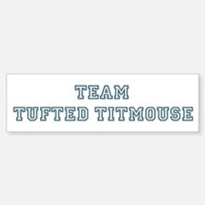 Team Tufted Titmouse Bumper Bumper Bumper Sticker