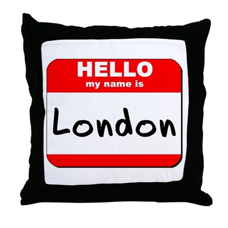 Hello my name is London Throw Pillow