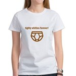 Tighty Whities Forever! Women's T-Shirt