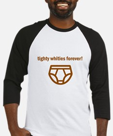 Tighty Whities Forever! Baseball Jersey