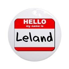 Hello my name is Leland Ornament (Round)