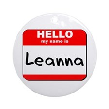 Hello my name is Leanna Ornament (Round)