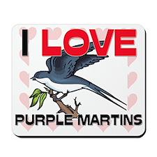 I Love Purple Martins Mousepad