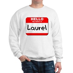 Hello my name is Laurel Sweatshirt