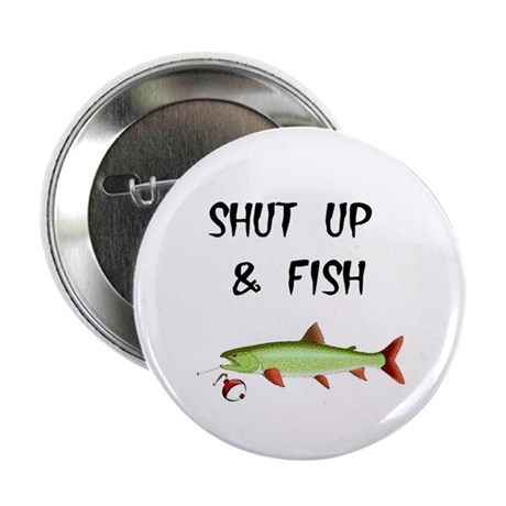 Shut up and fish button by blamemyparents for Shut up and fish