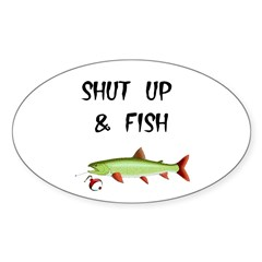 SHUT UP AND FISH Oval Decal
