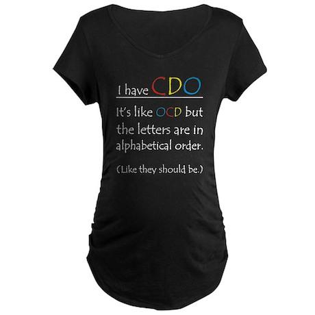 I have CDO ... Maternity Dark T-Shirt