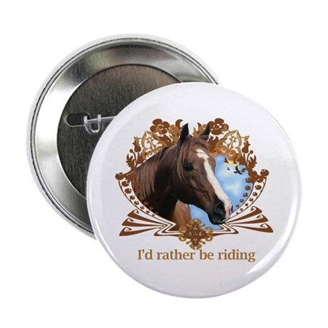 """I'd Rather Be Riding Horses 2.25"""" Button"""