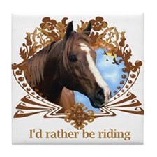 I'd Rather Be Riding Horses Tile Coaster