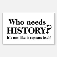 Who needs History? Rectangle Decal