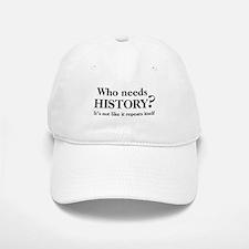 Who needs History? Baseball Baseball Cap