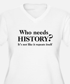 Who needs History? T-Shirt