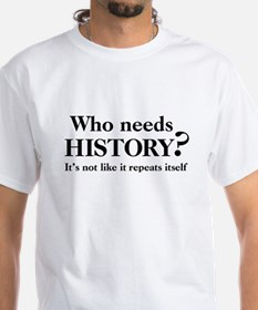 Who needs History? Shirt