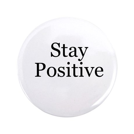 "Stay Positive 3.5"" Button"