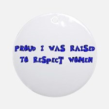 Raised To Respect Women Ornament (Round)