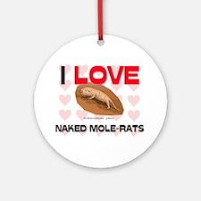I Love Naked Mole-Rats Ornament (Round)