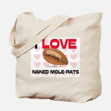 I Love Naked Mole-Rats Tote Bag