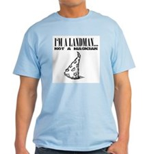 I'm A Landman, Not a Magician T-Shirt