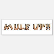 Mule Up !! Bumper Bumper Bumper Sticker