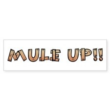 Mule Up !! Bumper Bumper Sticker