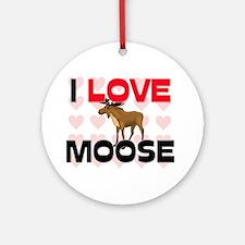 I Love Moose Ornament (Round)