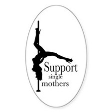 I Support Single Mothers. Oval Decal
