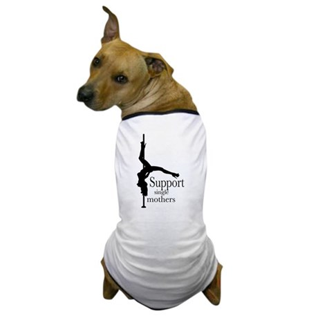 I Support Single Mothers. Dog T-Shirt