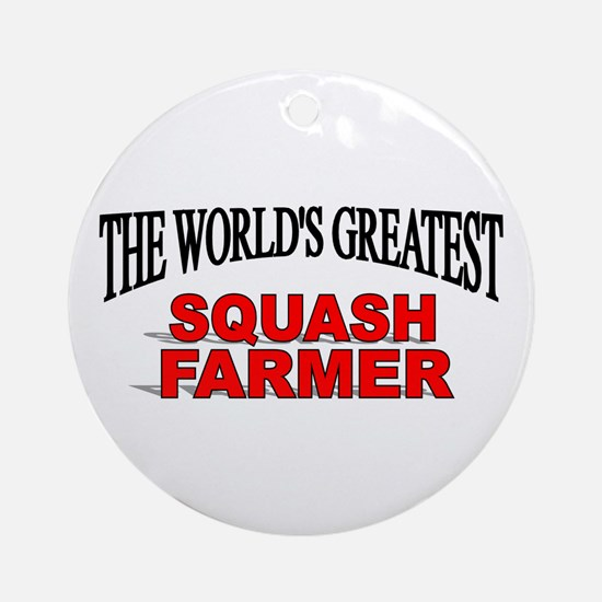 """The World's Greatest Squash Farmer"" Ornament (Rou"