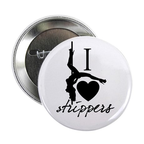 """I Love Strippers! 2.25"""" Button (10 pack)"""