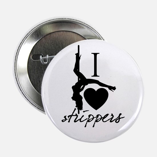 """I Love Strippers! 2.25"""" Button"""