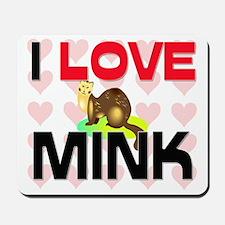 I Love Mink Mousepad