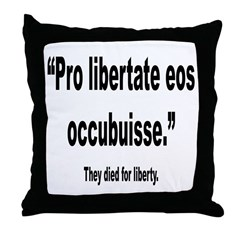 Latin They Died for Liberty Quote Throw Pillow