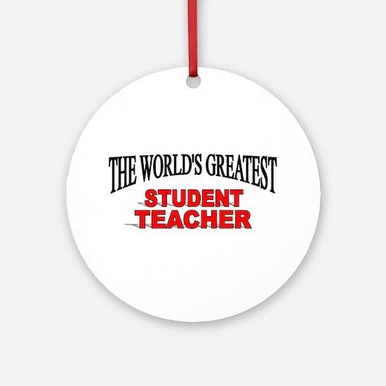"""The World's Greatest Student Teacher"" Ornament (R"