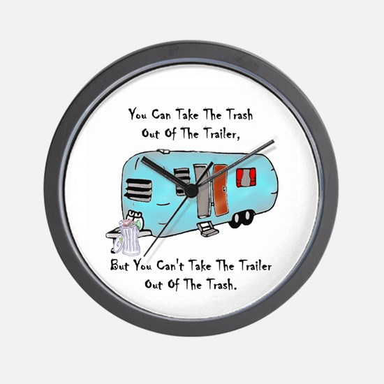 Take The Trash Out Of The Trailer Wall Clock
