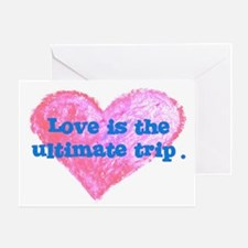 LOVE IS THE ULTIMATE TRIP Greeting Card