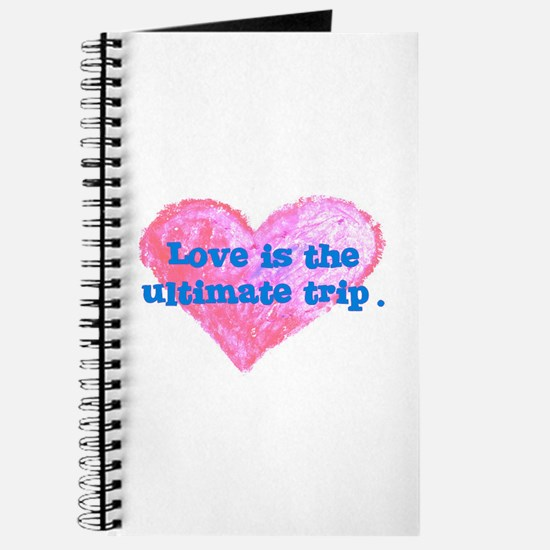LOVE IS THE ULTIMATE TRIP Journal