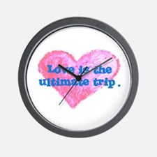 LOVE IS THE ULTIMATE TRIP Wall Clock