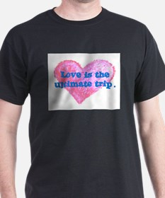 LOVE IS THE ULTIMATE TRIP T-Shirt